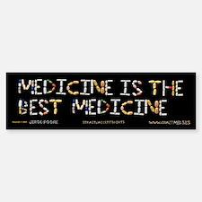Medicine Is The Best Medicine Bumper Bumper Bumper Sticker