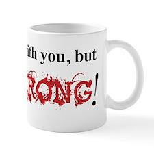 Id Agree with you but... Mug