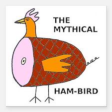 "The Mythical Ham-Bird Square Car Magnet 3"" x 3"""