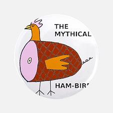 "The Mythical Ham-Bird 3.5"" Button"