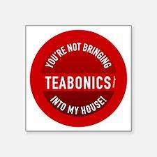 "btn-no-teabonics Square Sticker 3"" x 3"""