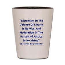 4-Extremism In The Defense Of Liberty I Shot Glass