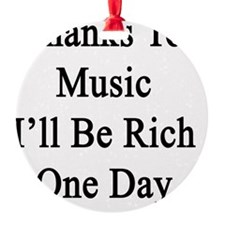 Thanks To Music I'll Be Rich One Da Ornament