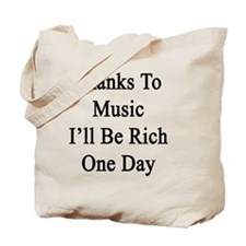 Thanks To Music I'll Be Rich One Day  Tote Bag