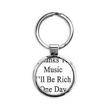 Thanks To Music I'll Be Rich One Da Round Keychain