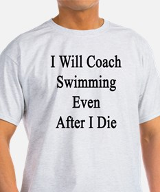 I Will Coach Swimming Even After I D T-Shirt