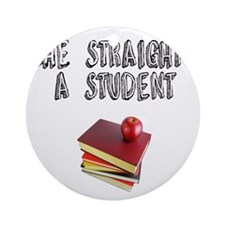 Stright A sTUDENT Round Ornament