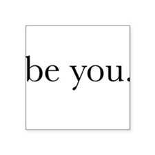 be you. Sticker