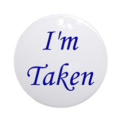 I'm Taken Ornament (Round)