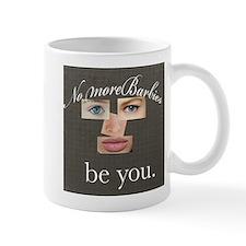 No more Barbies...be you. Mugs