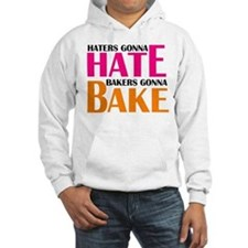 Haters gonna HATE, bakers gonna BAKE Hoodie