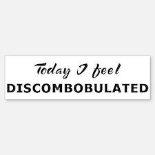 Today I feel discombobulated Bumper Bumper Bumper Sticker