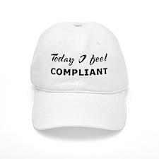 Today I feel compliant Baseball Cap