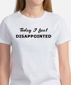 Today I feel disappointed Tee