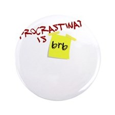 "Procrastination is...brb funny shirts 3.5"" Button"
