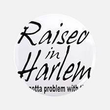 "raised in harlem 3.5"" Button"