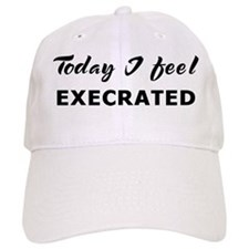 Today I feel execrated Baseball Cap
