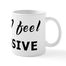 Today I feel excessive Coffee Mug