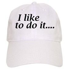 I like to do it.... Baseball Cap