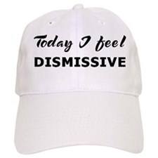 Today I feel dismissive Baseball Baseball Cap