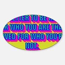 2-ITS BETTER TO BE HATED FOR WHO YO Decal