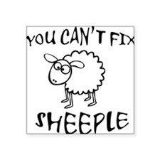 "You Cant Fix Sheeple Square Sticker 3"" x 3"""