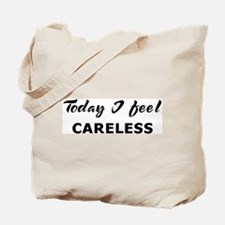 Today I feel careless Tote Bag