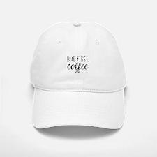 Coffee First Baseball Baseball Cap