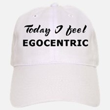 Today I feel egocentric Baseball Baseball Cap