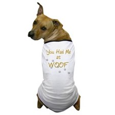 you_had_me_at_woof_gold-blackT Dog T-Shirt