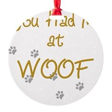 you_had_me_at_woof_gold-blackT Ornament