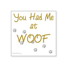 """you_had_me_at_woof_gold-bla Square Sticker 3"""" x 3"""""""