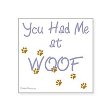 """you_had_me_at_woof_blue-whi Square Sticker 3"""" x 3"""""""