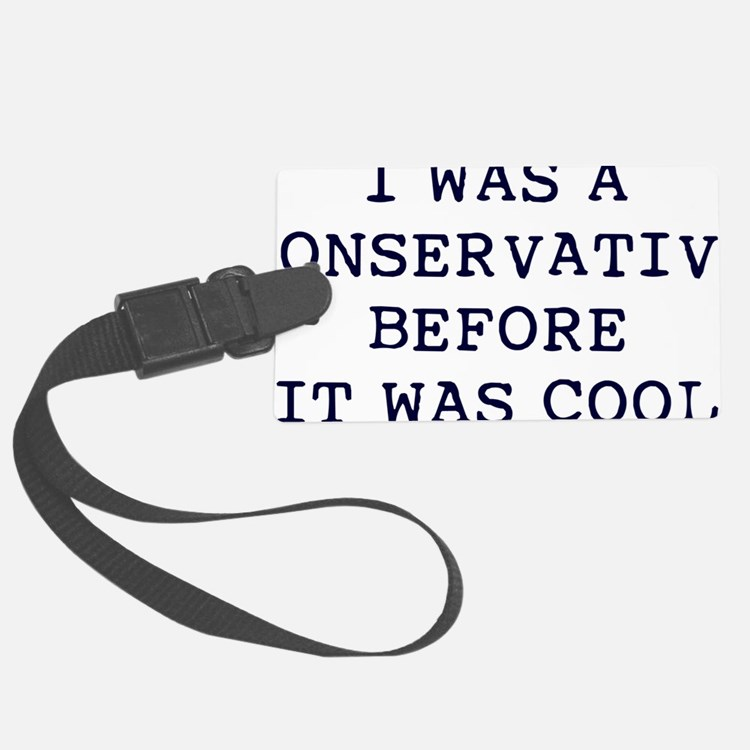 2-Conservative-before-it-was-coo Luggage Tag