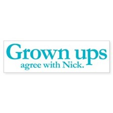 Grown ups agree with Nick Bumper Sticker