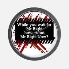 Mr Right Now sexist chauvinist shirts Wall Clock