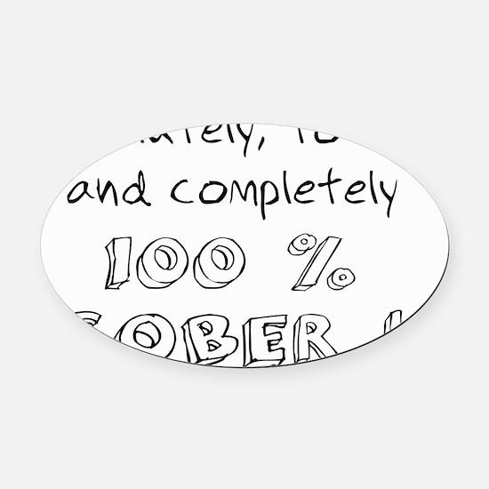 100 percent sober Oval Car Magnet