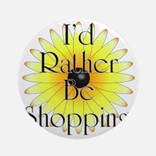 Id rather be shopping! Round Ornament