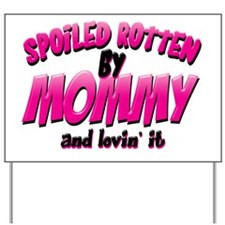 Spoiled Rotten by Mommy Yard Sign