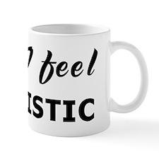 Today I feel fatalistic Mug