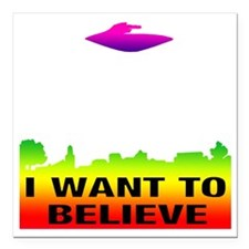 "I_WANT_TO_BELIEVE_rework Square Car Magnet 3"" x 3"""