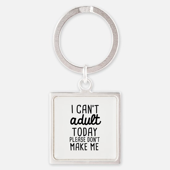 I can't Adult Today Keychains