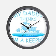 Daddy Thinks Im A Keeper Wall Clock