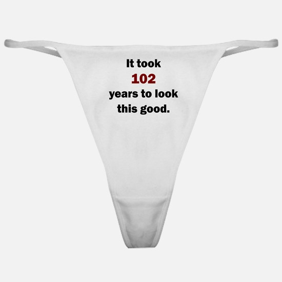 IT TOOK 102 YEARS TO LOOK THIS GOOD Classic Thong