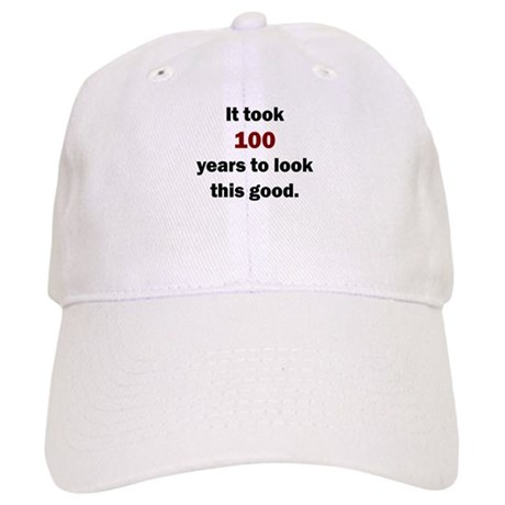 IT TOOK 100 YEARS TO LOOK THIS GOOD Baseball Cap