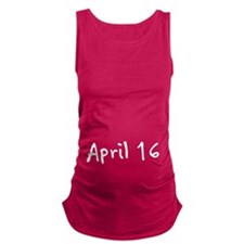 """April 16"" printed on a Maternity Tank Top"