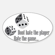 Dont hate the Player... Hate The Ga Sticker (Oval)