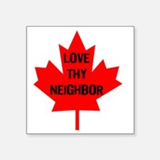 "Love thy neighbor-1 Square Sticker 3"" x 3"""