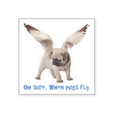 """When Pugs Fly Square Sticker 3"""" x 3"""""""