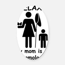 relax mom is entomologist_black Oval Car Magnet